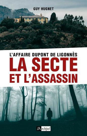 L Affaire Dupont De Ligonnes La Secte Et L Assassin Guy