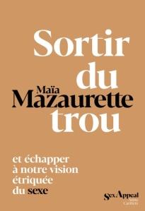 Sortir du trou, lever la tête - Maïa Mazaurette Editions Anne Carrière, 2020